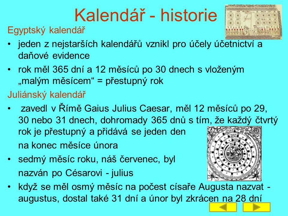 Kalendář - historie Egyptský kalendář •jeden z nejstarších kalendářů vznikl pro účely účetnictví a daňové evidence •rok měl 365 dní a 12 měsíců po 30