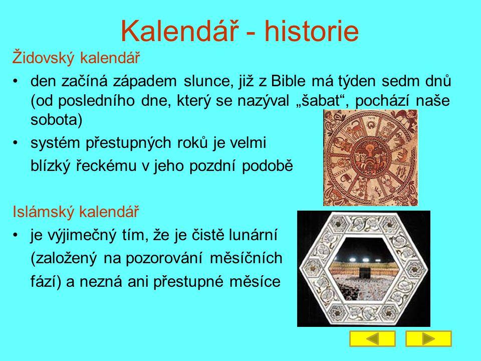 """Kalendář - historie Židovský kalendář •den začíná západem slunce, již z Bible má týden sedm dnů (od posledního dne, který se nazýval """"šabat"""", pochází"""