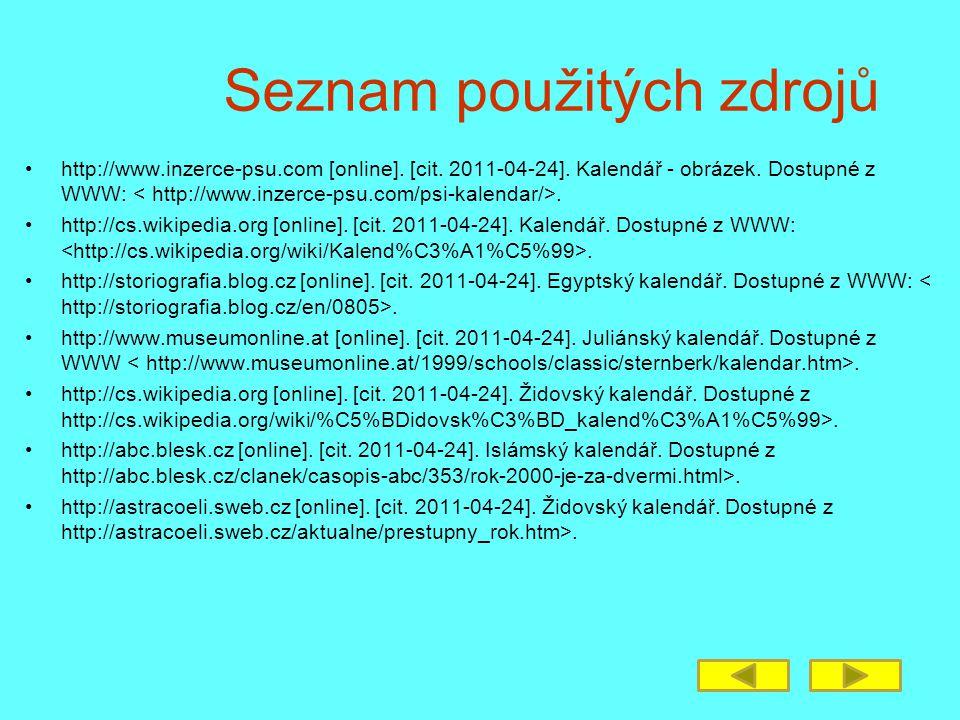 Seznam použitých zdrojů •http://www.inzerce-psu.com [online]. [cit. 2011-04-24]. Kalendář - obrázek. Dostupné z WWW:. •http://cs.wikipedia.org [online
