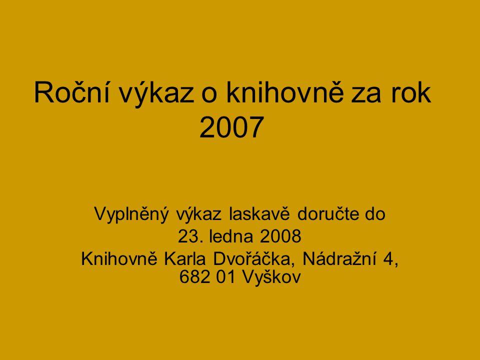 Roční výkaz o knihovně za rok 2007 Vyplněný výkaz laskavě doručte do 23.