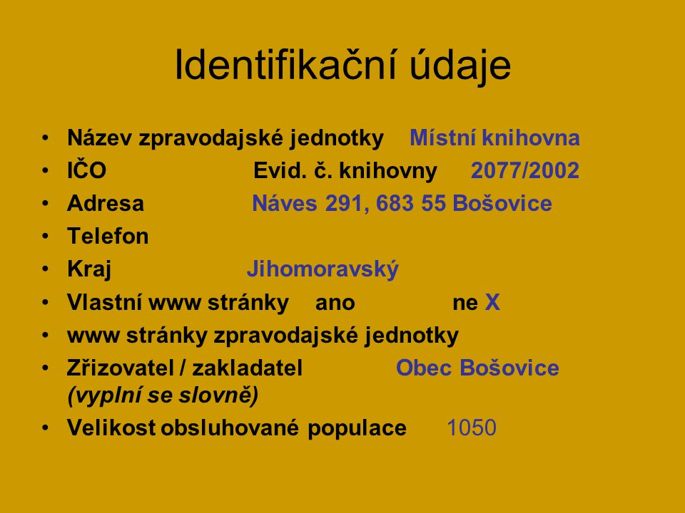 Identifikační údaje •Název zpravodajské jednotky Místní knihovna •IČO Evid.