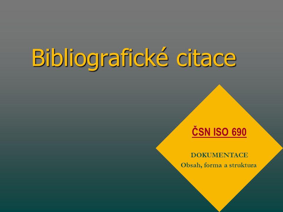 Bibliografické citace ČSN ISO 690 DOKUMENTACE Obsah, forma a struktura