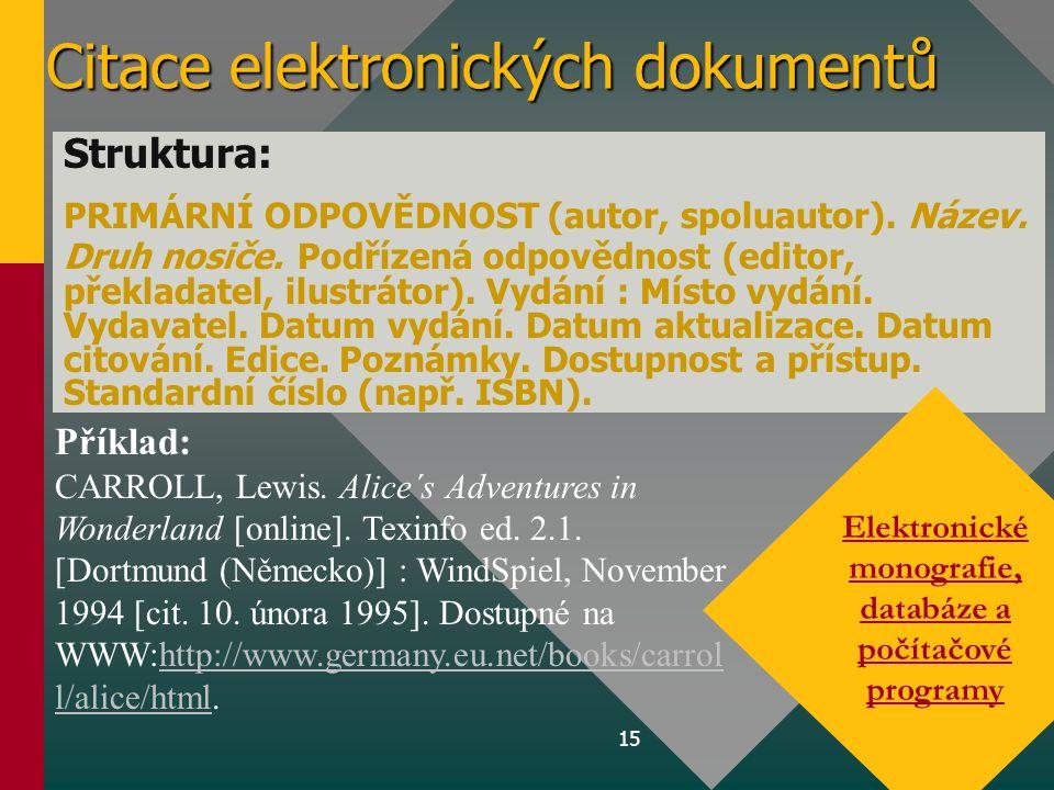15 Citace elektronických dokumentů Struktura: PRIMÁRNÍ ODPOVĚDNOST (autor, spoluautor). Název. Druh nosiče. Podřízená odpovědnost (editor, překladatel