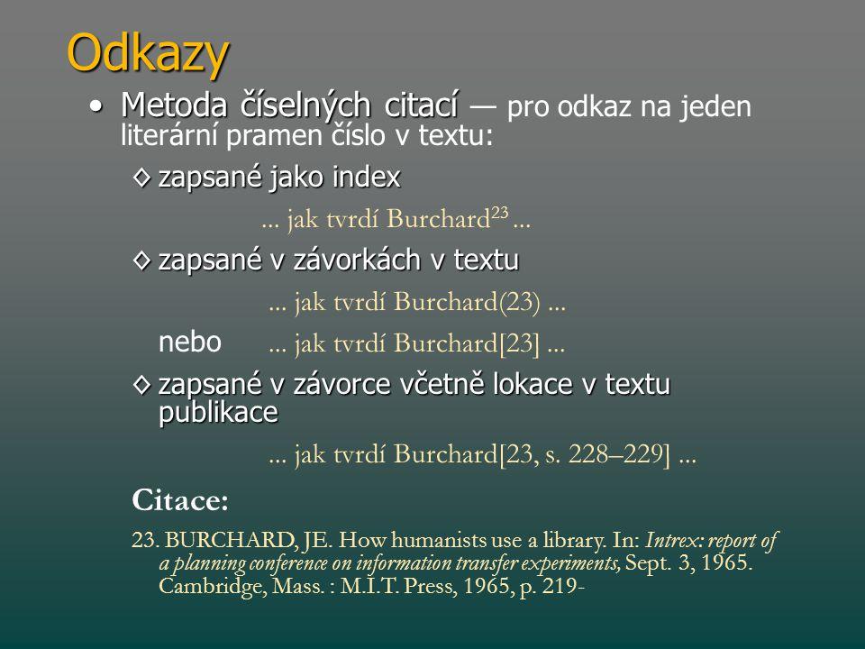 Odkazy •Metoda číselných citací •Metoda číselných citací — pro odkaz na jeden literární pramen číslo v textu: ◊zapsané jako index... jak tvrdí Burchar