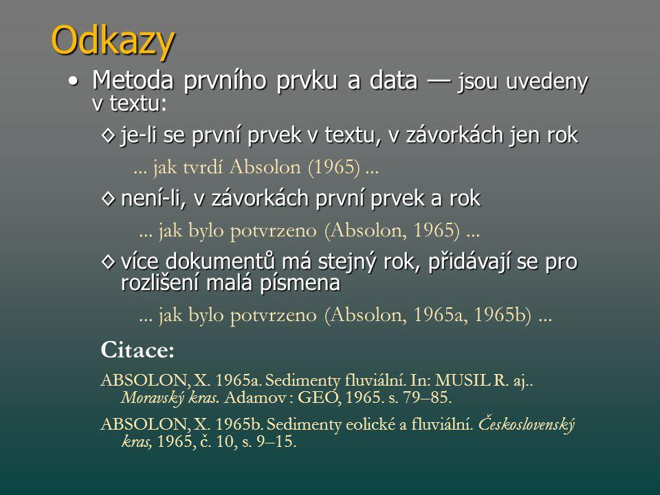 Odkazy •Metoda prvního prvku a data — jsou uvedeny v textu •Metoda prvního prvku a data — jsou uvedeny v textu: ◊je-li se první prvek v textu, v závor