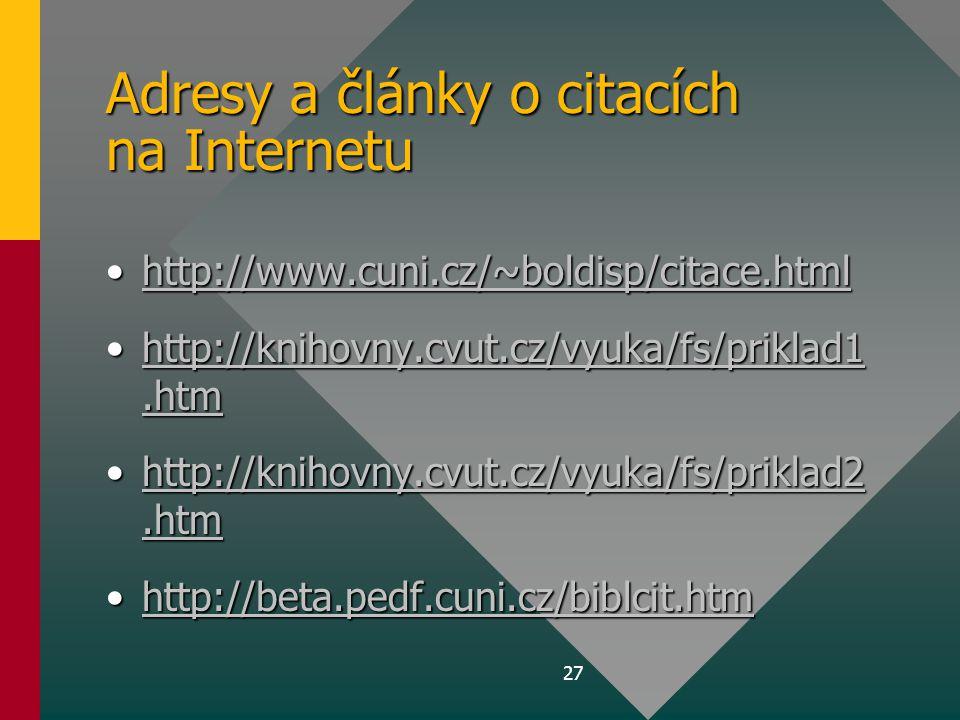 27 Adresy a články o citacích na Internetu •http://www.cuni.cz/~boldisp/citace.html http://www.cuni.cz/~boldisp/citace.html •http://knihovny.cvut.cz/v