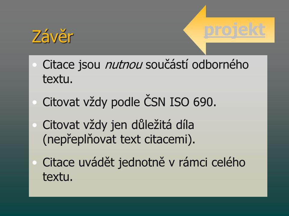 Závěr • •Citace jsou nutnou součástí odborného textu. • •Citovat vždy podle ČSN ISO 690. • •Citovat vždy jen důležitá díla (nepřeplňovat text citacemi