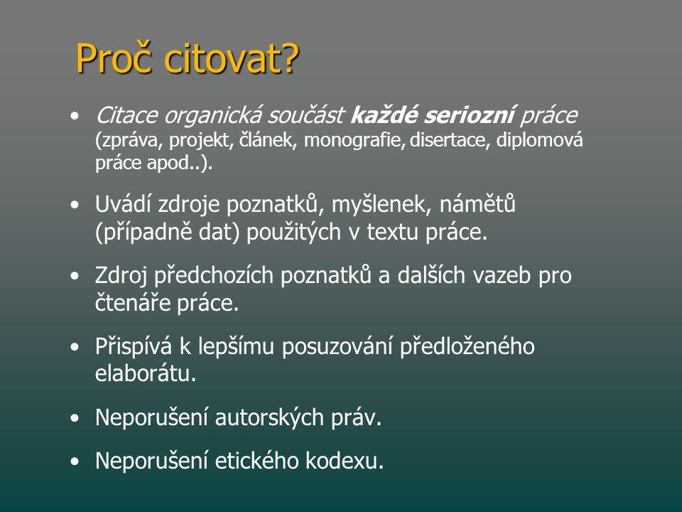 Proč citovat? • •Citace organická součást každé seriozní práce (zpráva, projekt, článek, monografie, disertace, diplomová práce apod..). • •Uvádí zdro