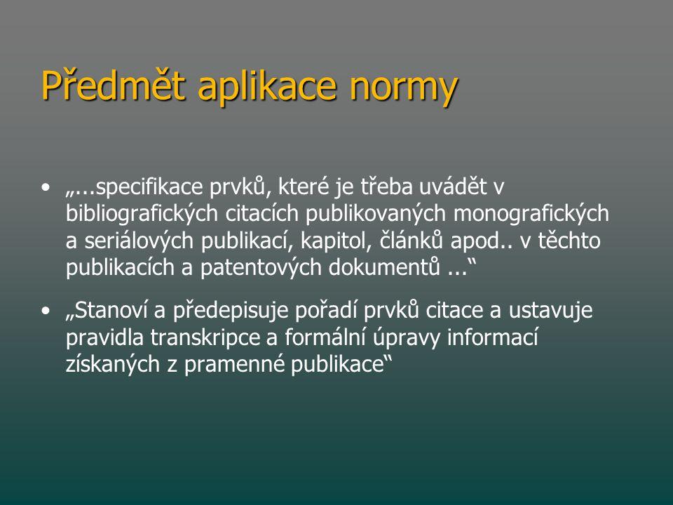 """Předmět aplikace normy • •""""...specifikace prvků, které je třeba uvádět v bibliografických citacích publikovaných monografických a seriálových publikac"""