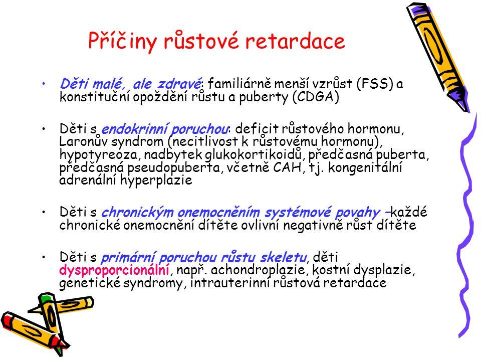 Příčiny růstové retardace •Děti malé, ale zdravé: familiárně menší vzrůst (FSS) a konstituční opoždění růstu a puberty (CDGA) •Děti s endokrinní poruc