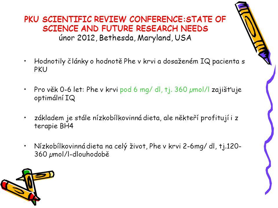PKU SCIENTIFIC REVIEW CONFERENCE:STATE OF SCIENCE AND FUTURE RESEARCH NEEDS únor 2012, Bethesda, Maryland, USA •Hodnotily články o hodnotě Phe v krvi