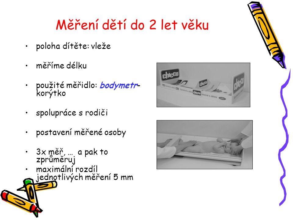 Měření dětí od 2 let věku •ve stoje •stadiometr •paty a špičky u sebe •hlava je rovně (postavení) •ramena dozadu •ruce volně podél těla