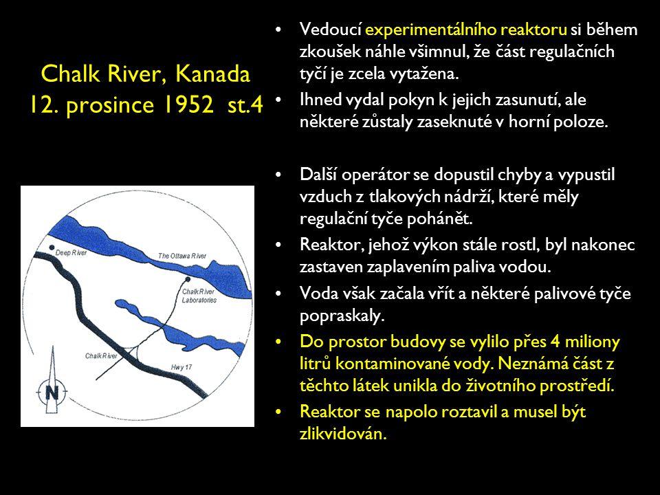 Chalk River, Kanada 12. prosince 1952 st.4 •Vedoucí experimentálního reaktoru si během zkoušek náhle všimnul, že část regulačních tyčí je zcela vytaže