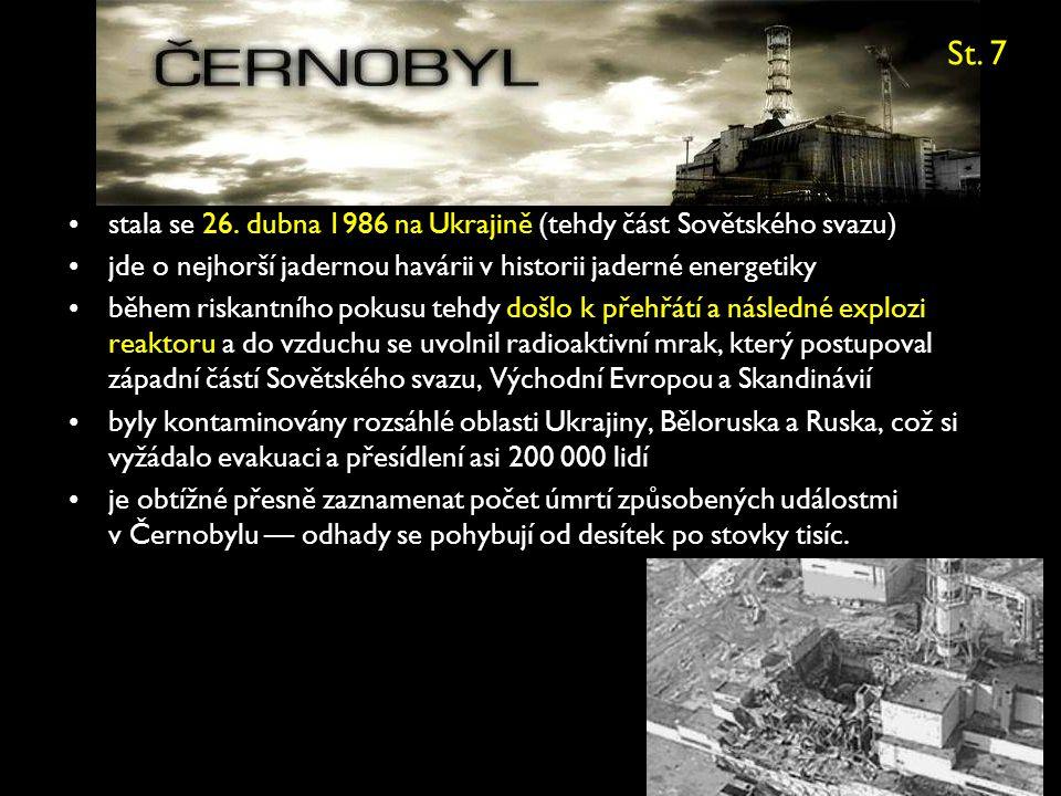 Černobylská havárie •stala se 26. dubna 1986 na Ukrajině (tehdy část Sovětského svazu) •jde o nejhorší jadernou havárii v historii jaderné energetiky