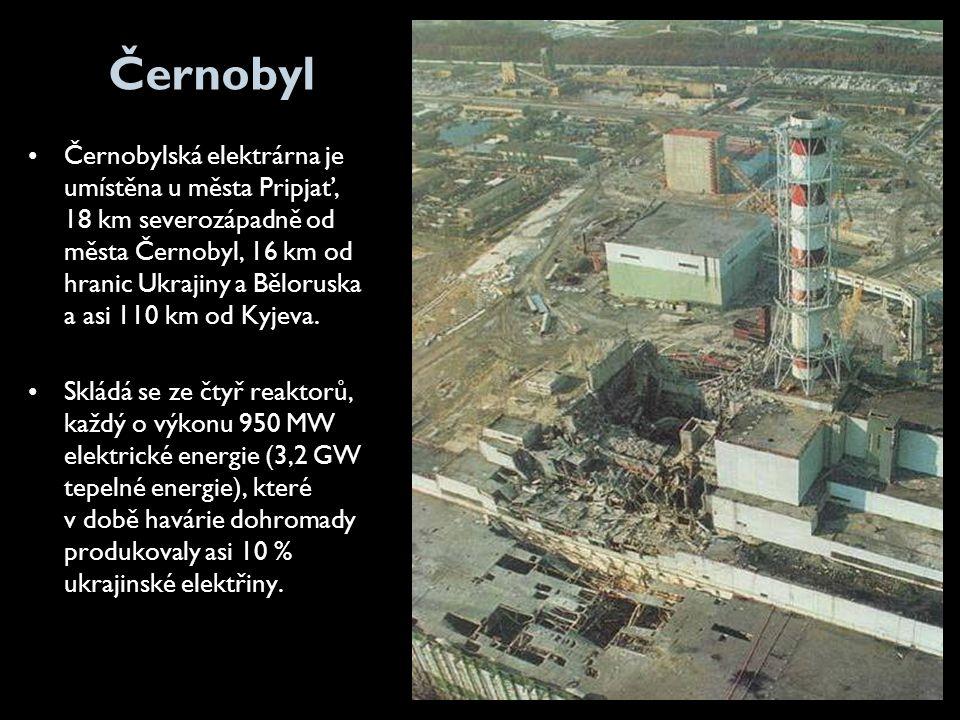 Černobyl •Černobylská elektrárna je umístěna u města Pripjať, 18 km severozápadně od města Černobyl, 16 km od hranic Ukrajiny a Běloruska a asi 110 km