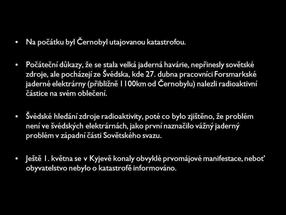 •Na počátku byl Černobyl utajovanou katastrofou. •Počáteční důkazy, že se stala velká jaderná havárie, nepřinesly sovětské zdroje, ale pocházejí ze Šv