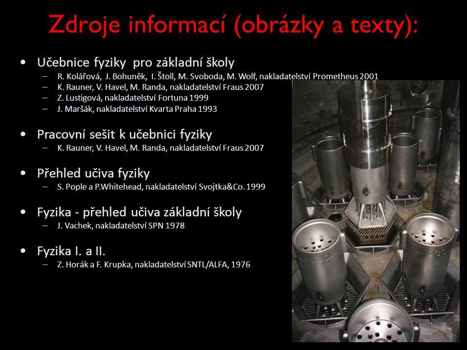 Zdroje informací (obrázky a texty): •Učebnice fyziky pro základní školy –R. Kolářová, J. Bohuněk, I. Štoll, M. Svoboda, M. Wolf, nakladatelství Promet