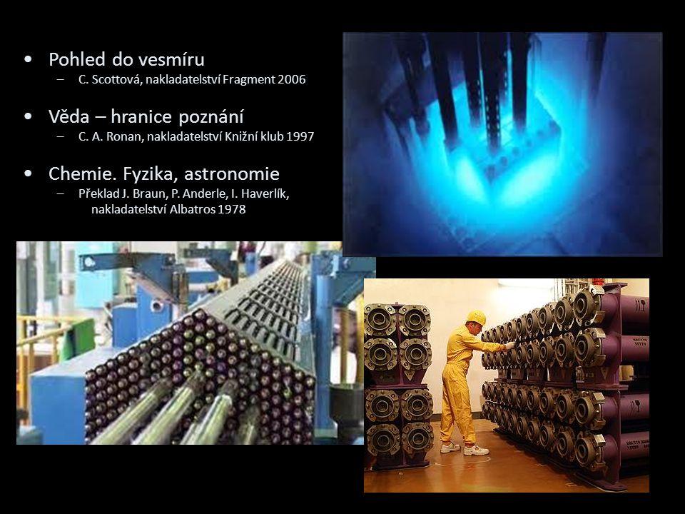 •Pohled do vesmíru –C. Scottová, nakladatelství Fragment 2006 •Věda – hranice poznání –C. A. Ronan, nakladatelství Knižní klub 1997 •Chemie. Fyzika, a