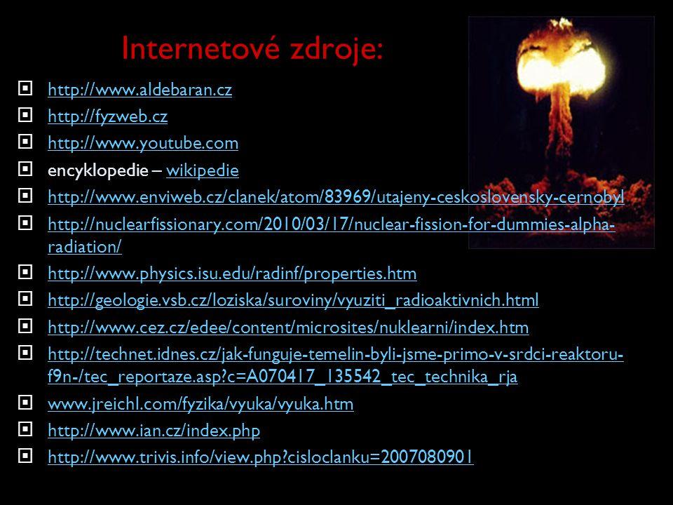 Internetové zdroje:  http://www.aldebaran.cz http://www.aldebaran.cz  http://fyzweb.cz http://fyzweb.cz  http://www.youtube.com http://www.youtube.