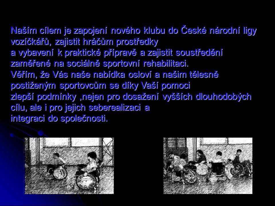 Naším cílem je zapojení nového klubu do České národní ligy vozíčkářů, zajistit hráčům prostředky a vybavení k praktické přípravě a zajistit soustředěn