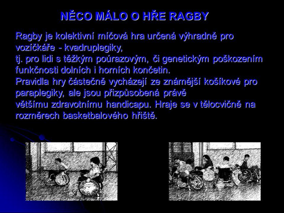 Ragby je kolektivní míčová hra určená výhradně pro vozíčkáře - kvadruplegiky, tj. pro lidi s těžkým poúrazovým, či genetickým poškozením funkčnosti do