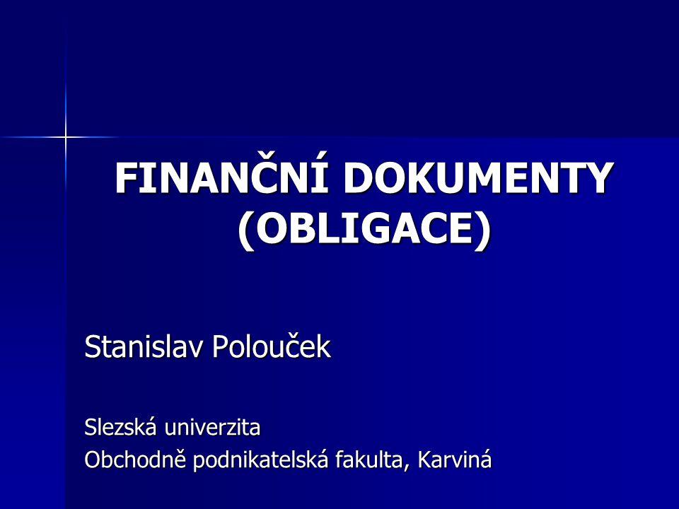 FINANČNÍ DOKUMENTY (OBLIGACE) Stanislav Polouček Slezská univerzita Obchodně podnikatelská fakulta, Karviná