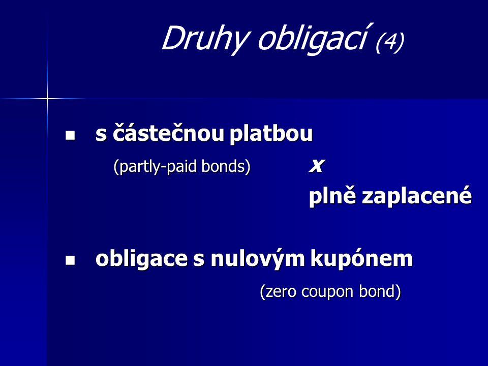 Druhy obligací (4)  s částečnou platbou (partly-paid bonds) x plně zaplacené  obligace s nulovým kupónem (zero coupon bond)