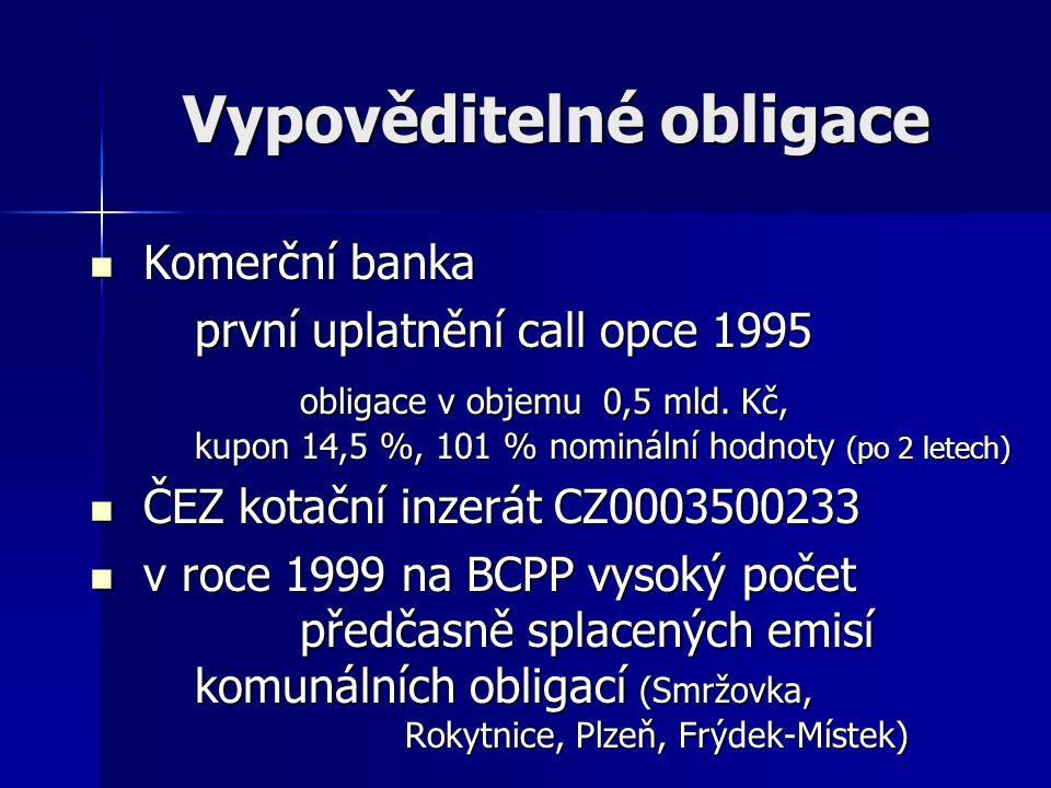STÁTNÍ OBLIGACE (treasury bonds)  v České republice poprvé v letech 1990-1991 – 5 % rehabilitační dluhopisy – komplexní bytová výstavba (1992) – krytí deficitů státního rozpočtu (od 1993) – přímí účastníci obchodování  v roce 2000 poprvé s dobou splatnosti 10 let (emise ke krytí deficitu Konsolidační banky v roce 2000)  od roku 2001 (schváleno v dubnu 2000) možno až obligace s dobou splatnosti 20 let