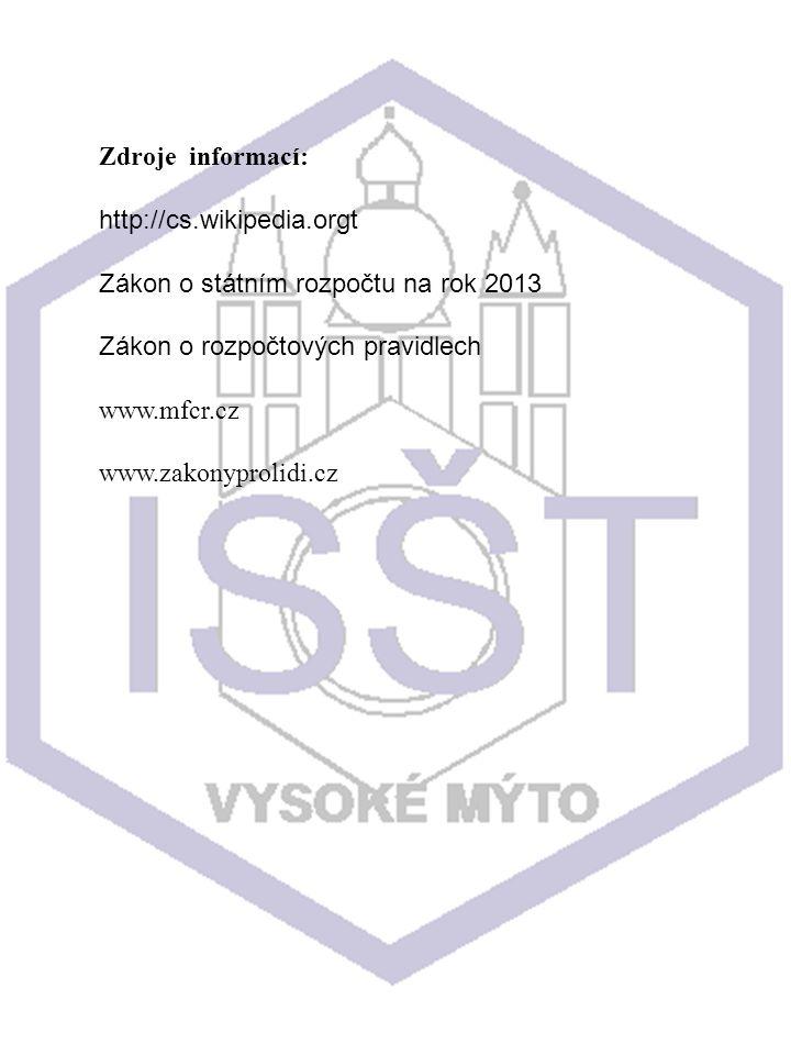 Zdroje informací: http://cs.wikipedia.orgt Zákon o státním rozpočtu na rok 2013 Zákon o rozpočtových pravidlech www.mfcr.cz www.zakonyprolidi.cz