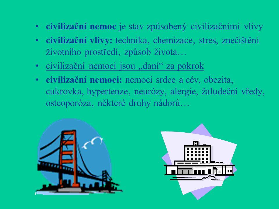•civilizační nemoc je stav způsobený civilizačními vlivy •civilizační vlivy: technika, chemizace, stres, znečištění životního prostředí, způsob života
