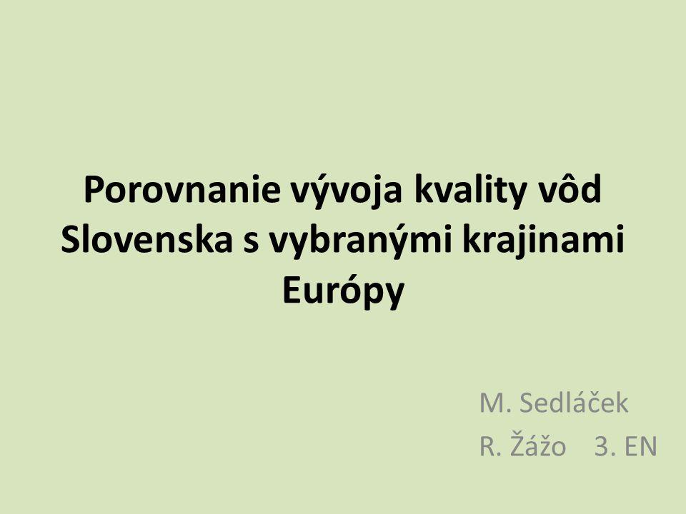 Porovnanie vývoja kvality vôd Slovenska s vybranými krajinami Európy M. Sedláček R. Žážo 3. EN