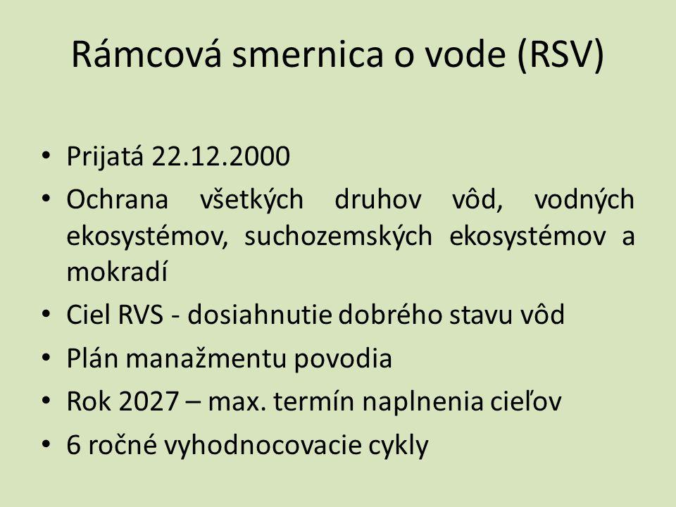Rámcová smernica o vode (RSV) • Prijatá 22.12.2000 • Ochrana všetkých druhov vôd, vodných ekosystémov, suchozemských ekosystémov a mokradí • Ciel RVS