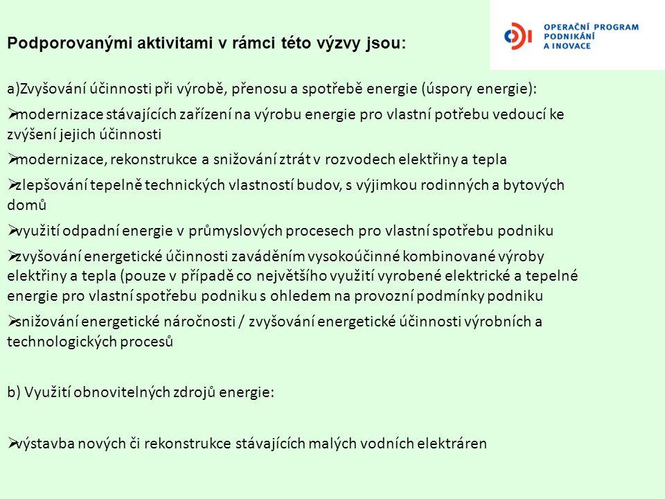 Podporovanými aktivitami v rámci této výzvy NEjsou:  výzkumné, vývojové a pilotní projekty  výroba energeticky úsporných výrobků a zařízení pro využití OZE  pěstování energetických rostlin  použití alternativních paliv v dopravě  projekty v oblasti zemědělství, lesnictví či rybolovu  výroba peletek  fotovoltaika  větrné elektrárny  výroba elektřiny z geotermální energie  nákup energeticky úspornějších výrobních strojů a technologických zařízení pokud zároveň nedochází k výměně stávajících (zastaralých) technologií ( myslí se tím části těchto stávajících zařízení mající souvislost s vlastní spotřebou energie (např.