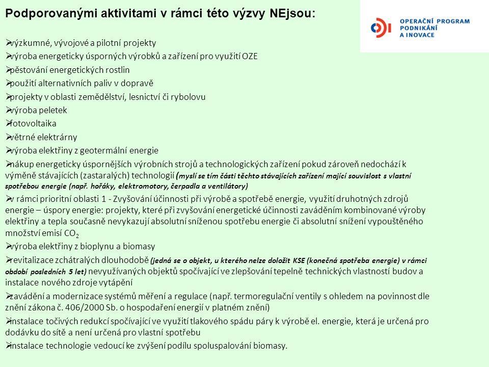 Podporovanými aktivitami v rámci této výzvy NEjsou:  výzkumné, vývojové a pilotní projekty  výroba energeticky úsporných výrobků a zařízení pro využ