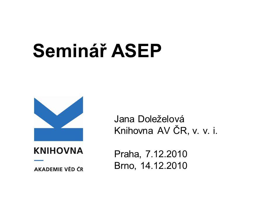 Seminář ASEP Jana Doleželová Knihovna AV ČR, v. v. i. Praha, 7.12.2010 Brno, 14.12.2010