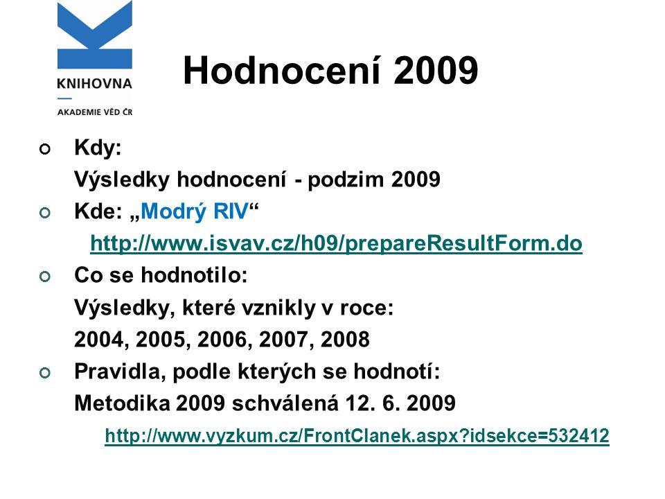 """Hodnocení 2009 Kdy: Výsledky hodnocení - podzim 2009 Kde: """"Modrý RIV http://www.isvav.cz/h09/prepareResultForm.do Co se hodnotilo: Výsledky, které vznikly v roce: 2004, 2005, 2006, 2007, 2008 Pravidla, podle kterých se hodnotí: Metodika 2009 schválená 12."""