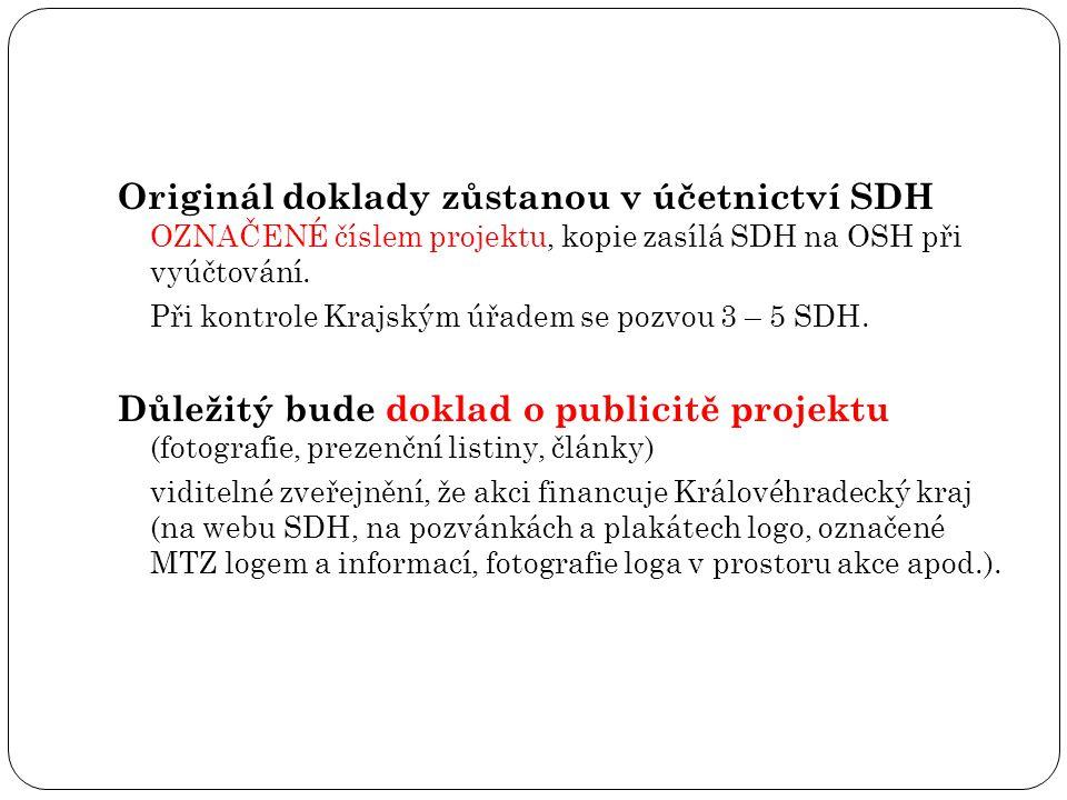 Originál doklady zůstanou v účetnictví SDH OZNAČENÉ číslem projektu, kopie zasílá SDH na OSH při vyúčtování.