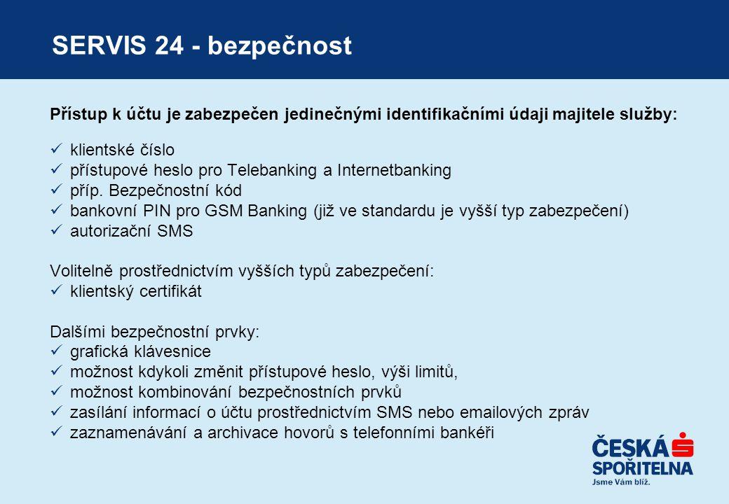 SERVIS 24 - bezpečnost Přístup k účtu je zabezpečen jedinečnými identifikačními údaji majitele služby:  klientské číslo  přístupové heslo pro Teleba