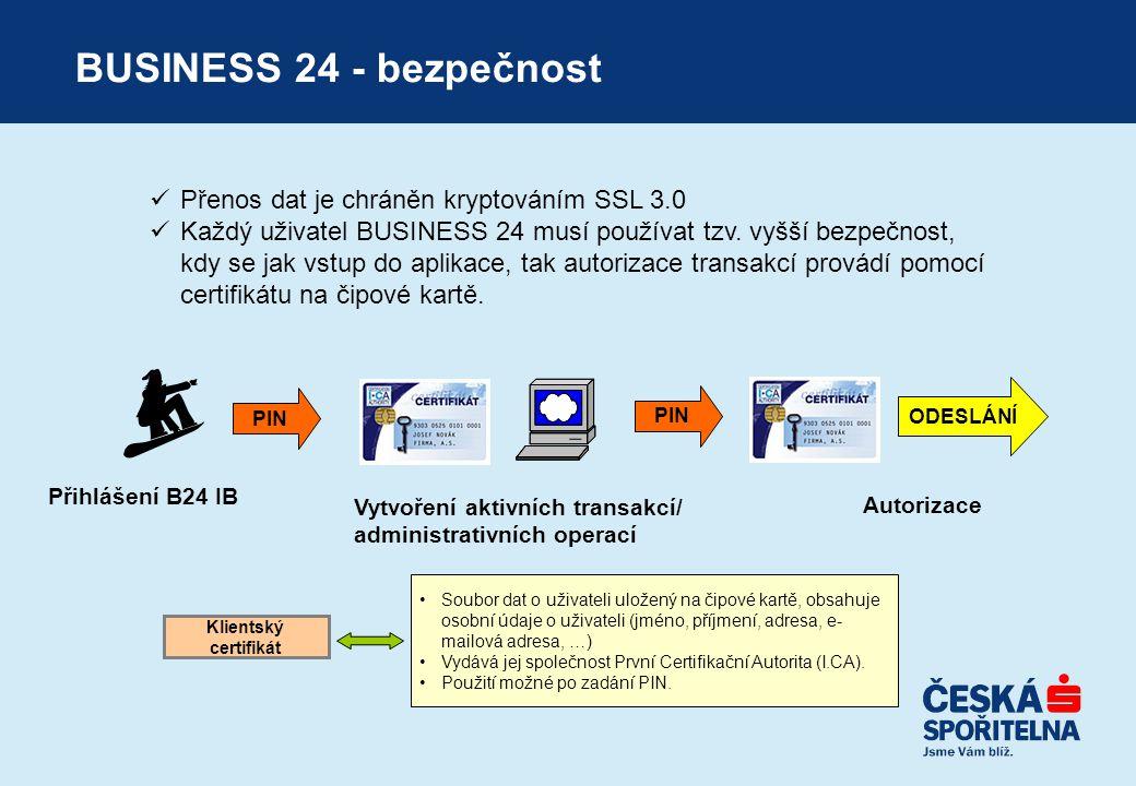 BUSINESS 24 - bezpečnost  Přenos dat je chráněn kryptováním SSL 3.0  Každý uživatel BUSINESS 24 musí používat tzv. vyšší bezpečnost, kdy se jak vstu