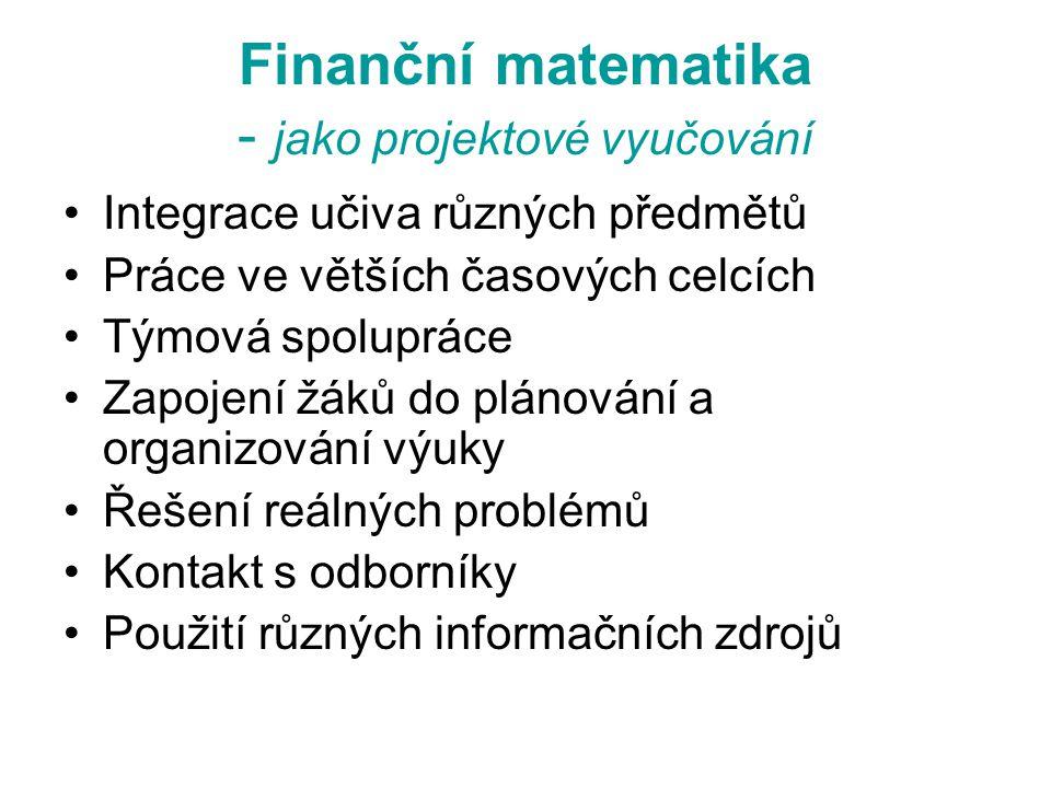 Finanční matematika - jako projektové vyučování •Integrace učiva různých předmětů •Práce ve větších časových celcích •Týmová spolupráce •Zapojení žáků