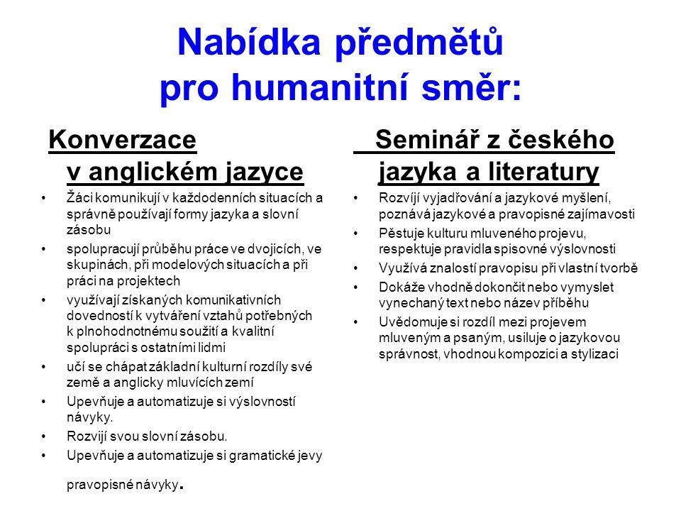 Nabídka předmětů pro humanitní směr: Konverzace v anglickém jazyce •Žáci komunikují v každodenních situacích a správně používají formy jazyka a slovní