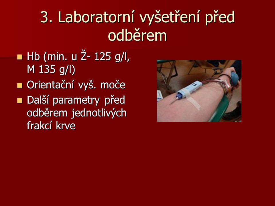 3. Laboratorní vyšetření před odběrem  Hb (min. u Ž- 125 g/l, M 135 g/l)  Orientační vyš. moče  Další parametry před odběrem jednotlivých frakcí kr