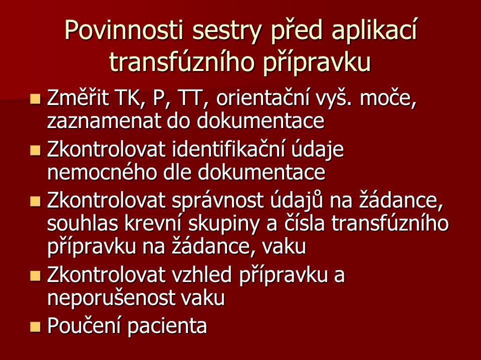 Povinnosti sestry před aplikací transfúzního přípravku  Změřit TK, P, TT, orientační vyš. moče, zaznamenat do dokumentace  Zkontrolovat identifikačn