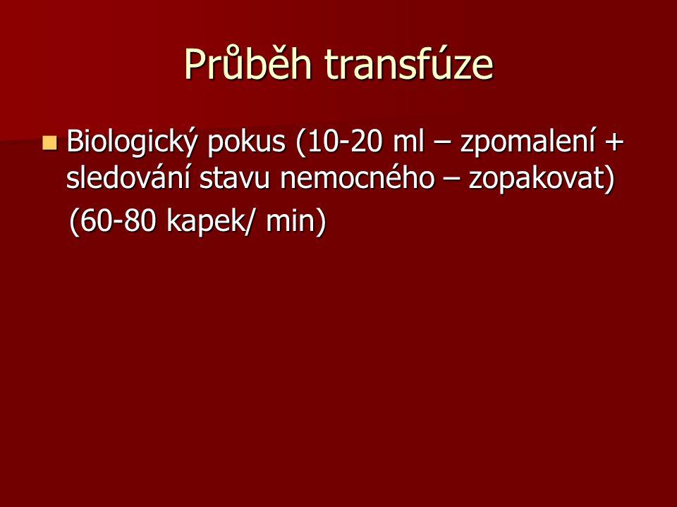 Průběh transfúze  Biologický pokus (10-20 ml – zpomalení + sledování stavu nemocného – zopakovat) (60-80 kapek/ min) (60-80 kapek/ min)