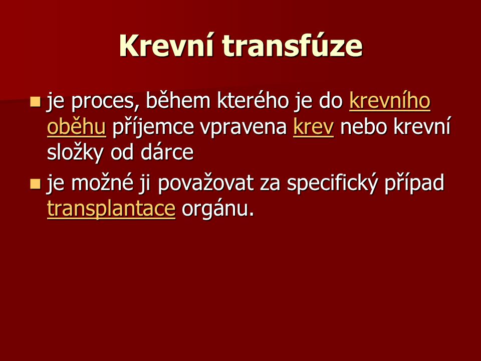 Krevní transfúze  je proces, během kterého je do krevního oběhu příjemce vpravena krev nebo krevní složky od dárce krevního oběhukrevkrevního oběhukr