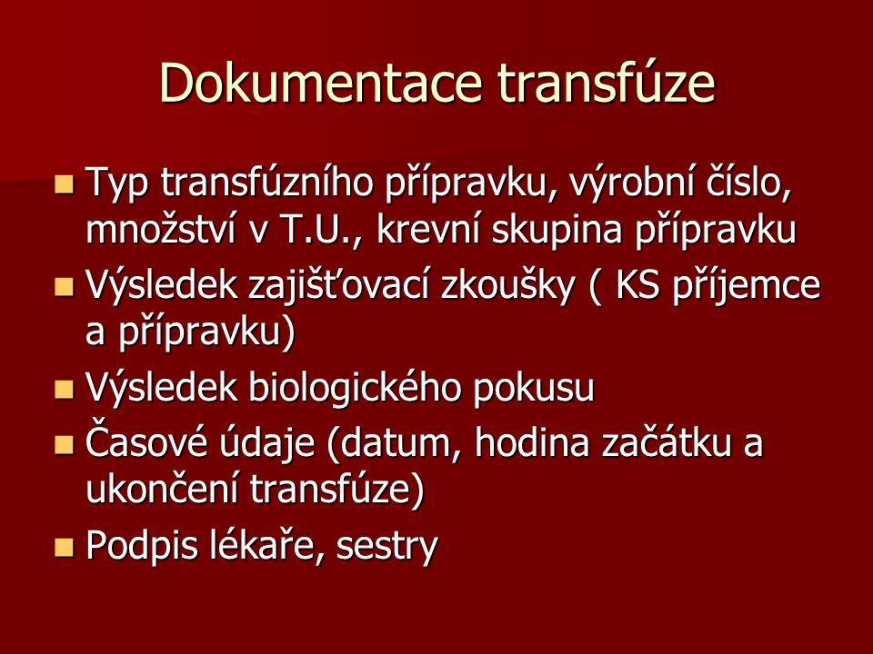 Dokumentace transfúze  Typ transfúzního přípravku, výrobní číslo, množství v T.U., krevní skupina přípravku  Výsledek zajišťovací zkoušky ( KS příje