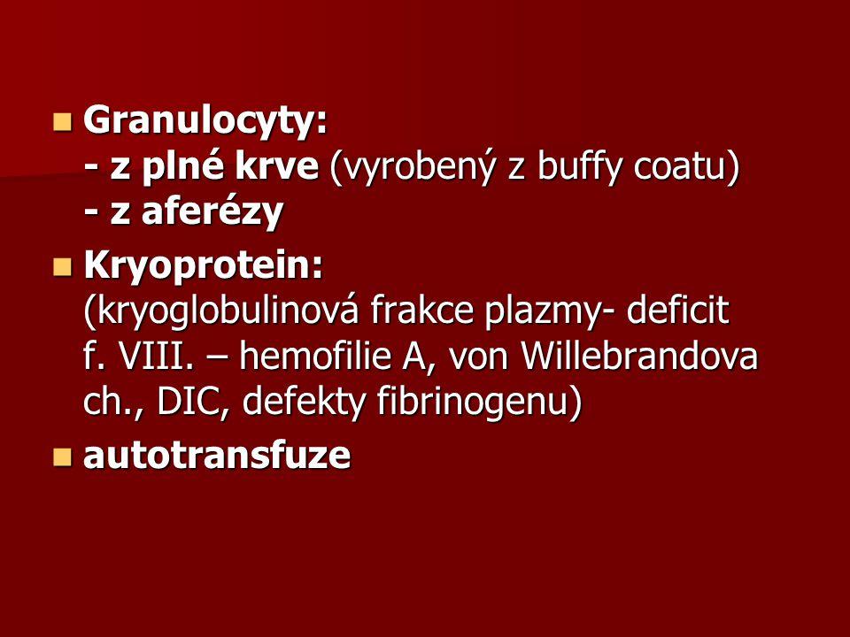  Granulocyty: - z plné krve (vyrobený z buffy coatu) - z aferézy  Kryoprotein: (kryoglobulinová frakce plazmy- deficit f. VIII. – hemofilie A, von W