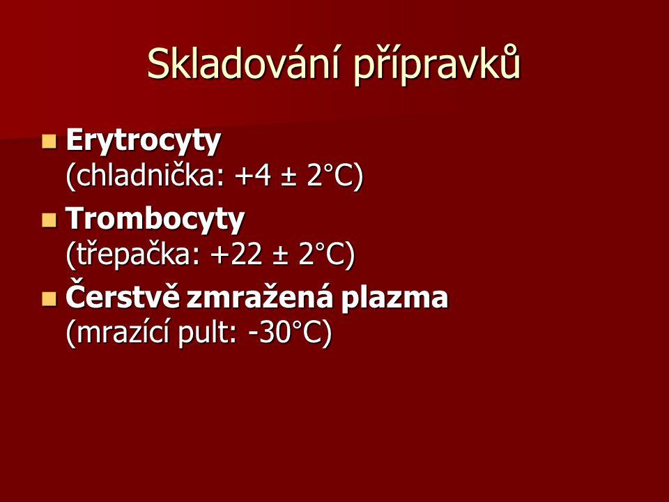 Skladování přípravků  Erytrocyty (chladnička: +4 ± 2°C)  Trombocyty (třepačka: +22 ± 2°C)  Čerstvě zmražená plazma (mrazící pult: -30°C)