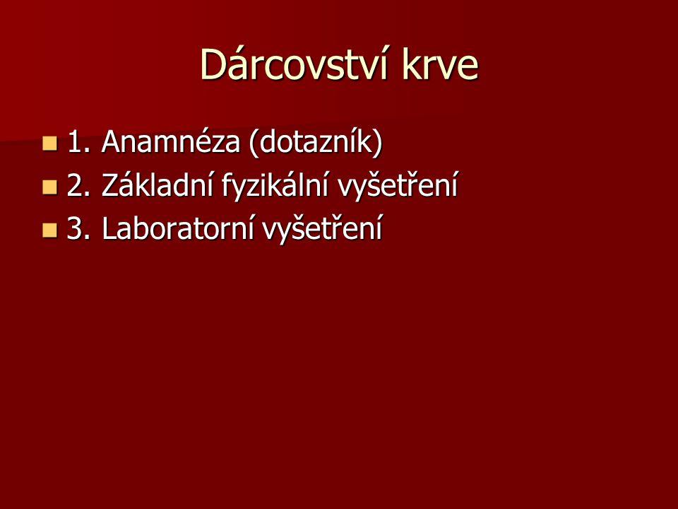Dárcovství krve  1. Anamnéza (dotazník)  2. Základní fyzikální vyšetření  3. Laboratorní vyšetření
