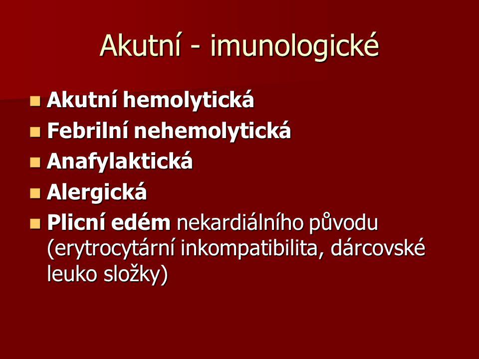 Akutní - imunologické  Akutní hemolytická  Febrilní nehemolytická  Anafylaktická  Alergická  Plicní edém nekardiálního původu (erytrocytární inko